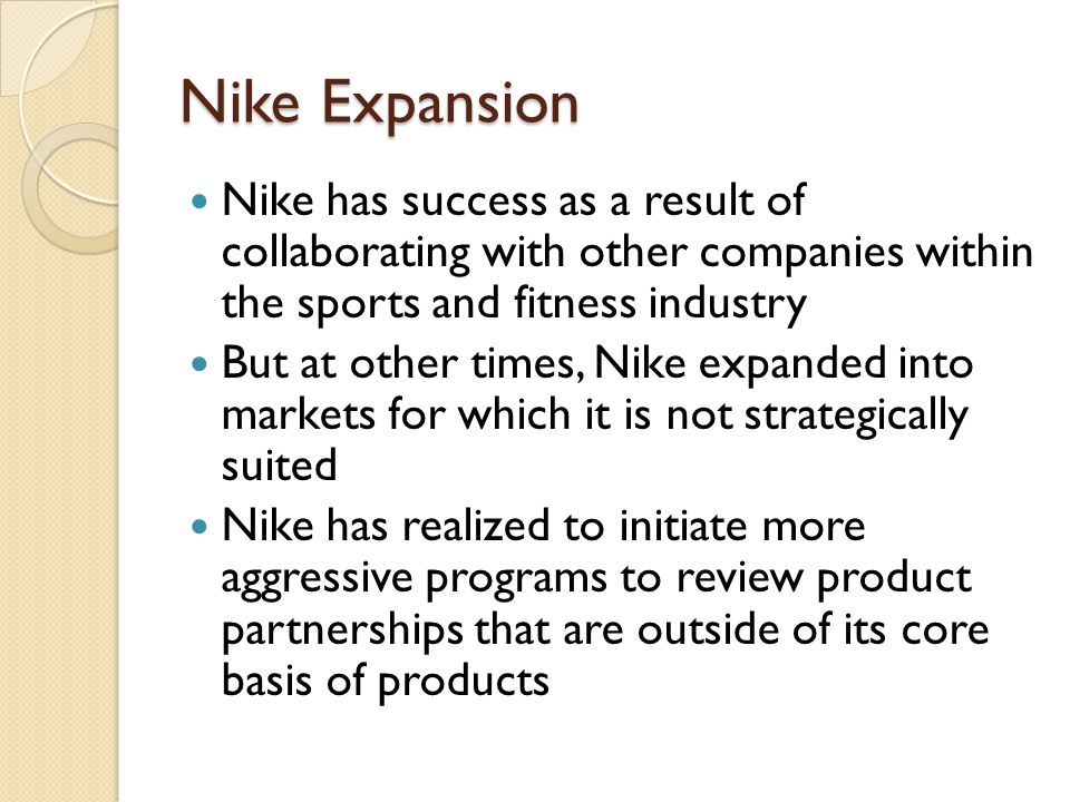 Nike Expansion Nike has success as a result of collaborating with other companies within the sports and fitness industry.