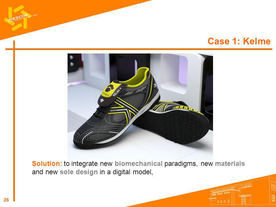 Case 1: Kelme Solution: to integrate new biomechanical paradigms, new materials and new sole design in a digital model,