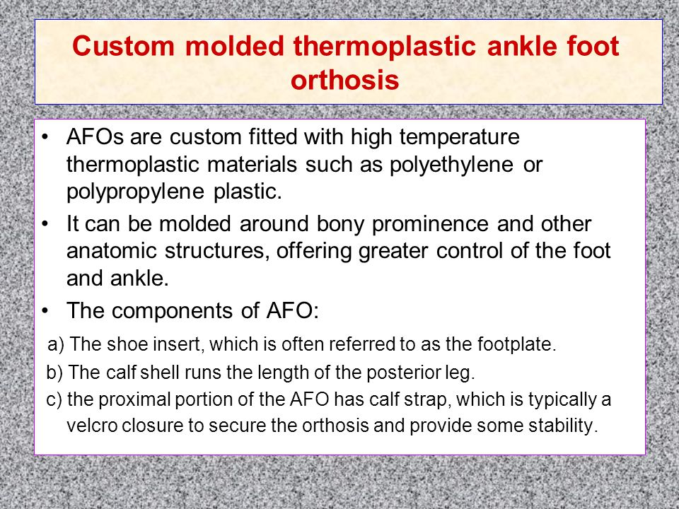 Custom molded thermoplastic ankle foot orthosis