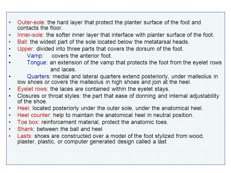 Outer-sole: the hard layer that protect the planter surface of the foot and contacts the floor.