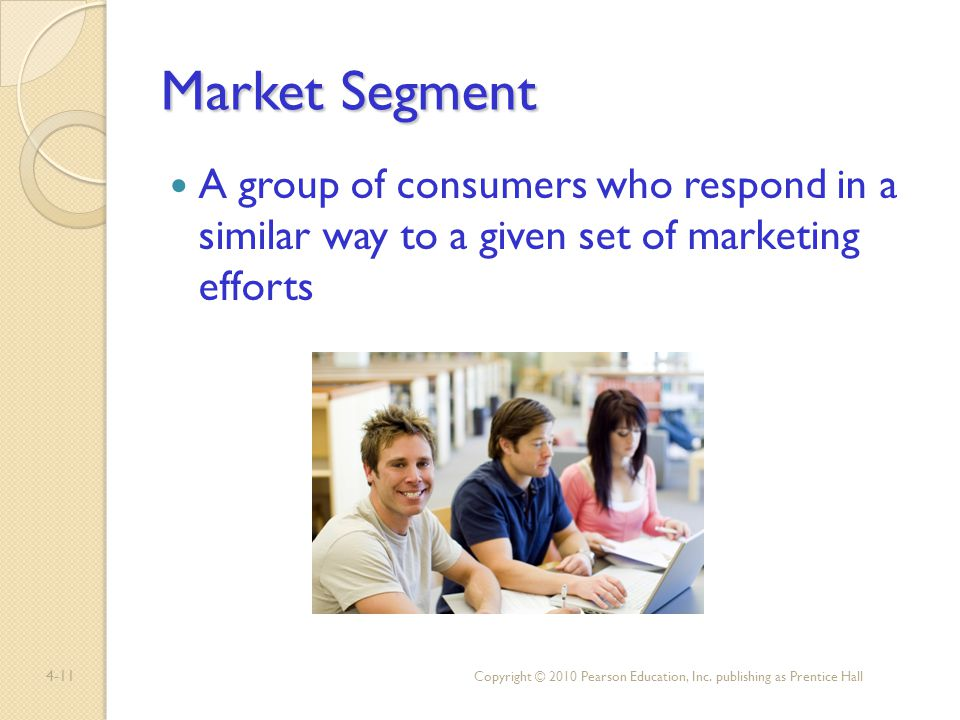 Market Segment A group of consumers who respond in a similar way to a given set of marketing efforts.