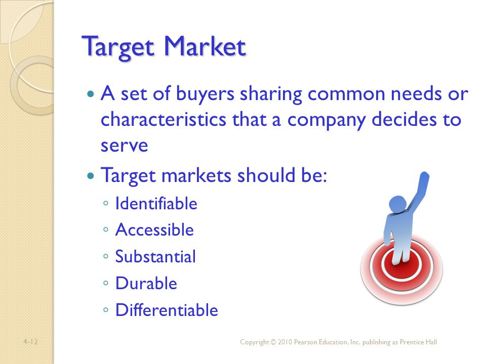 Target Market A set of buyers sharing common needs or characteristics that a company decides to serve.