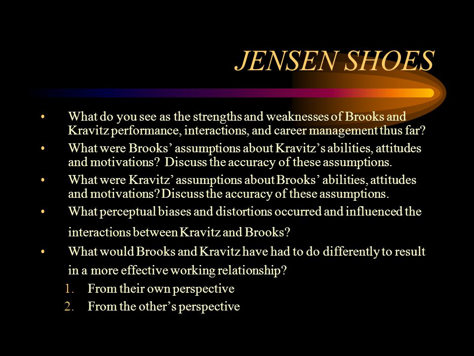 JENSEN SHOES What do you see as the strengths and weaknesses of Brooks and Kravitz performance, interactions, and career management thus far