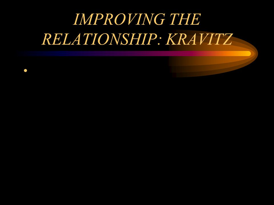 IMPROVING THE RELATIONSHIP: KRAVITZ