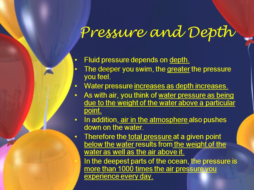 Pressure and Depth Fluid pressure depends on depth.