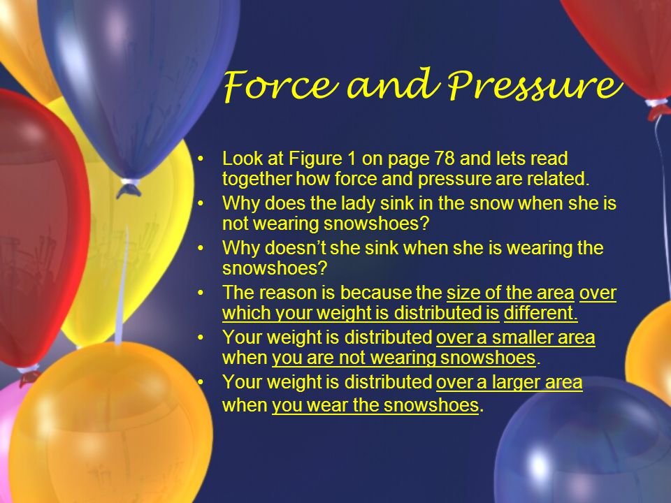 Force and Pressure Look at Figure 1 on page 78 and lets read together how force and pressure are related.