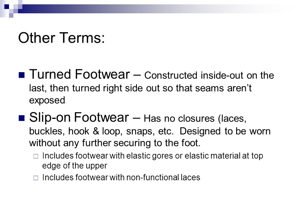 Other Terms: Turned Footwear – Constructed inside-out on the last, then turned right side out so that seams aren't exposed.