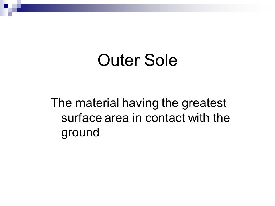 Outer Sole The material having the greatest surface area in contact with the ground