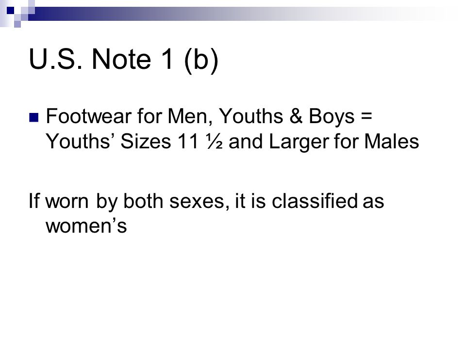 U.S. Note 1 (b) Footwear for Men, Youths & Boys = Youths' Sizes 11 ½ and Larger for Males.
