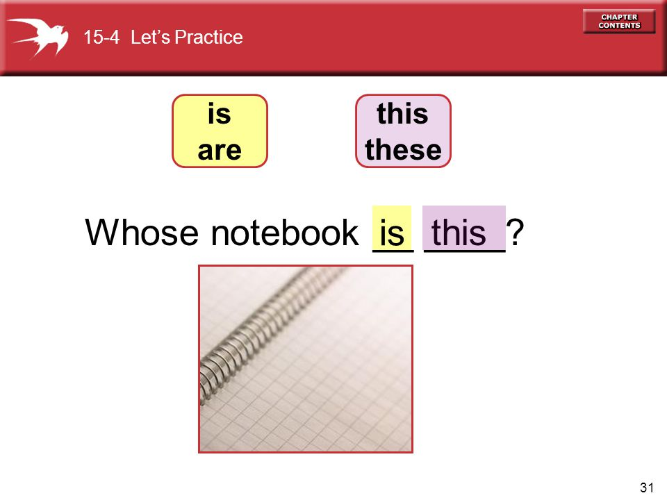 15-4 Let's Practice is are this these Whose notebook __ ____ is this