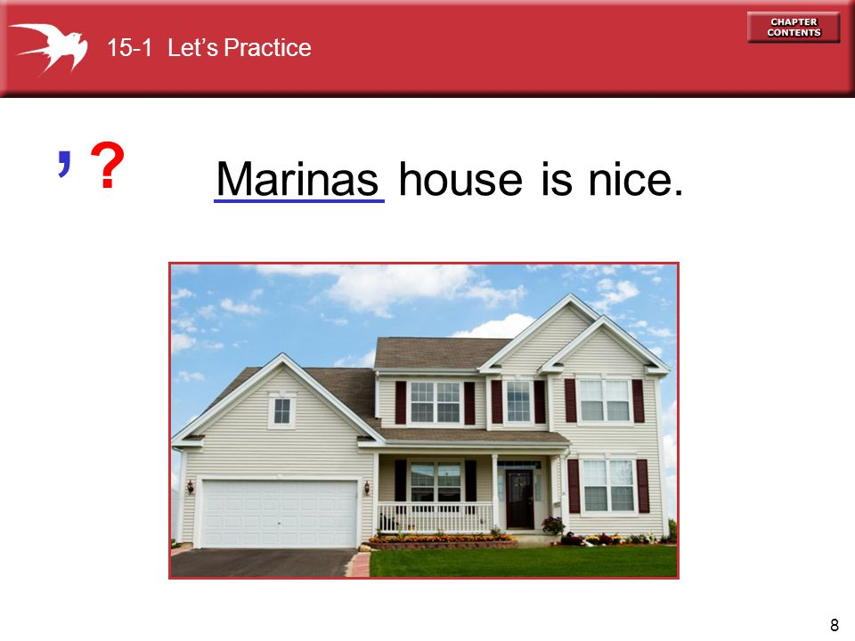 15-1 Let's Practice ' Marinas house is nice.