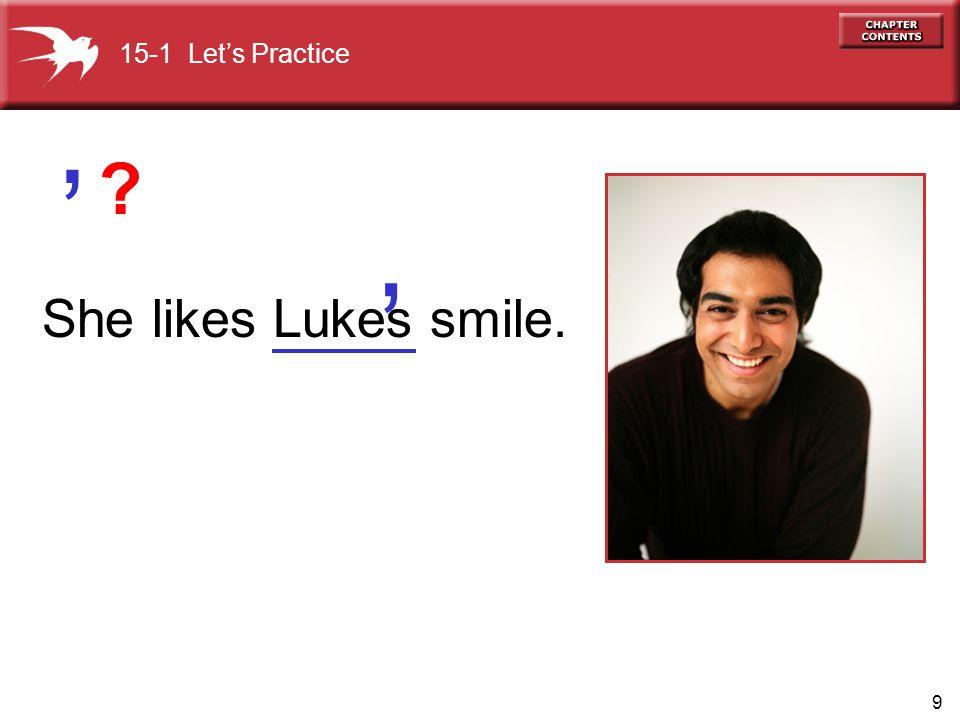 15-1 Let's Practice ' ' She likes Lukes smile.