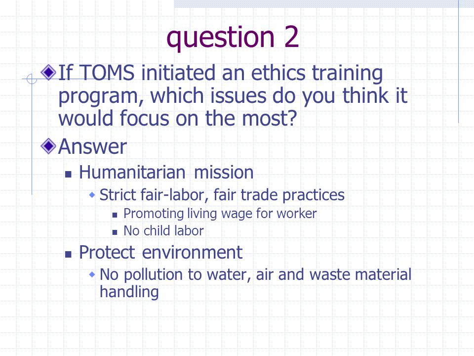 question 2 If TOMS initiated an ethics training program, which issues do you think it would focus on the most