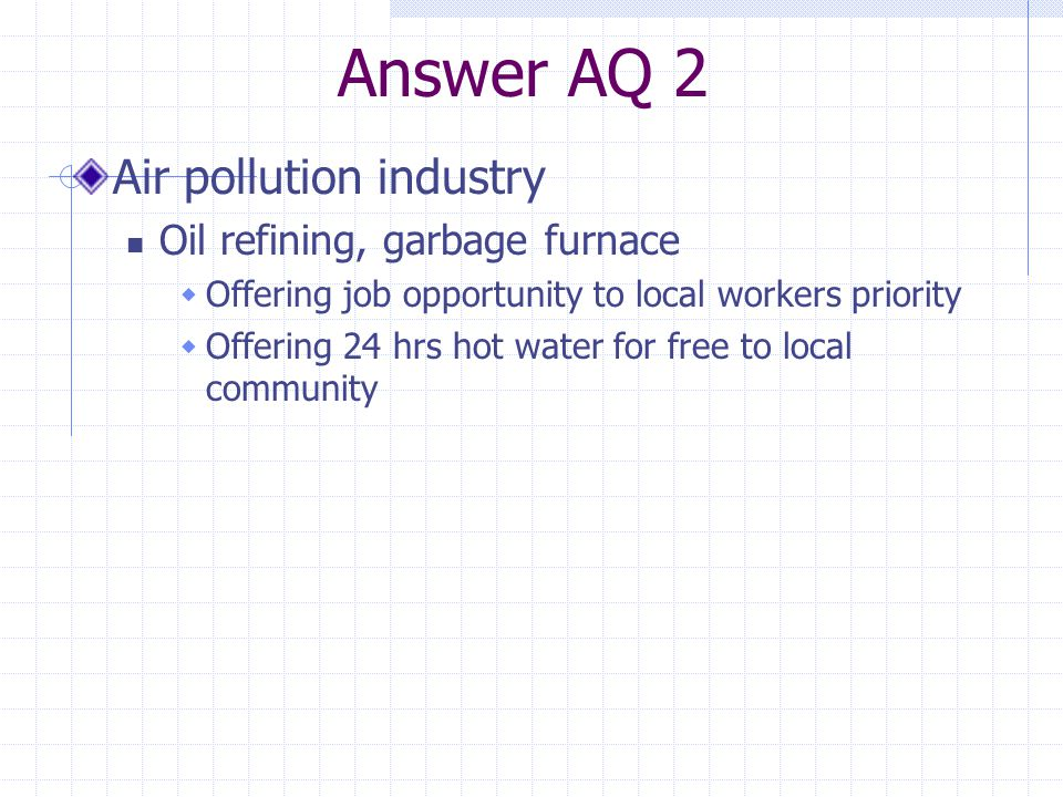 Answer AQ 2 Air pollution industry Oil refining, garbage furnace