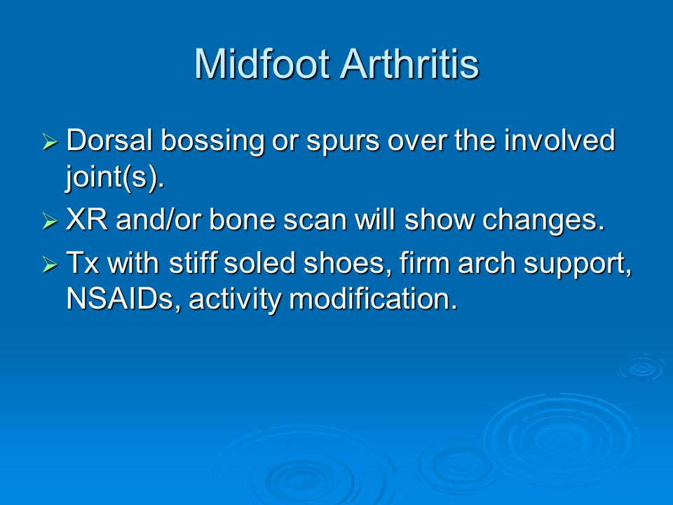 Midfoot Arthritis Dorsal bossing or spurs over the involved joint(s).