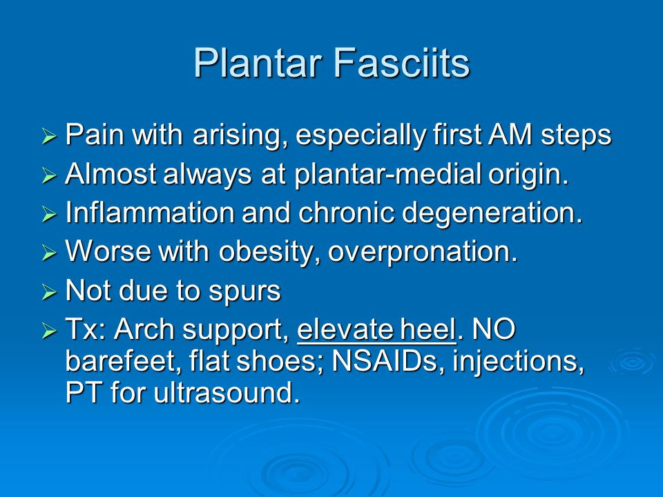 Plantar Fasciits Pain with arising, especially first AM steps