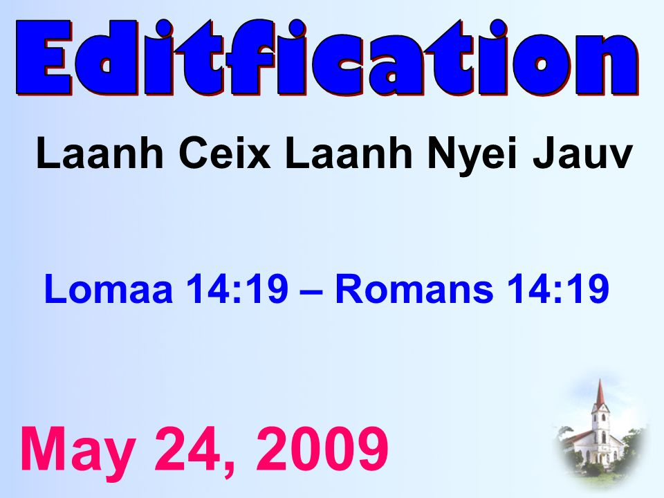 May 24, 2009 Laanh Ceix Laanh Nyei Jauv Lomaa 14:19 – Romans 14:19
