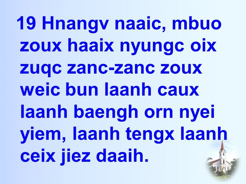 19 Hnangv naaic, mbuo zoux haaix nyungc oix zuqc zanc-zanc zoux weic bun laanh caux laanh baengh orn nyei yiem, laanh tengx laanh ceix jiez daaih.