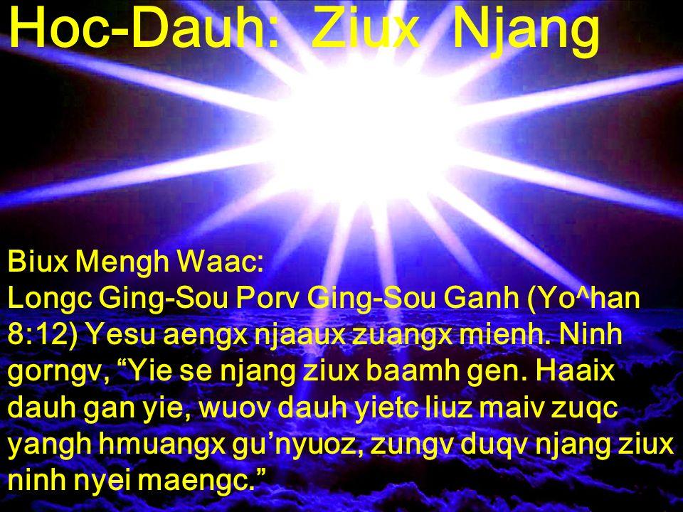Hoc-Dauh: Ziux Njang Biux Mengh Waac: Longc Ging-Sou Porv Ging-Sou Ganh (Yo^han 8:12) Yesu aengx njaaux zuangx mienh.