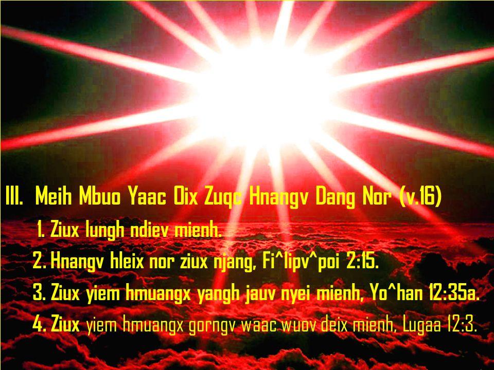 III. Meih Mbuo Yaac Oix Zuqc Hnangv Dang Nor (v.16)