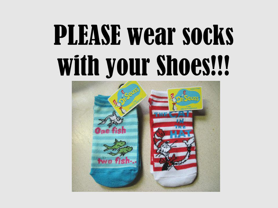 PLEASE wear socks with your Shoes!!!