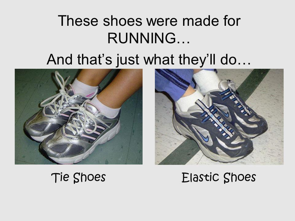 These shoes were made for RUNNING… And that's just what they'll do…