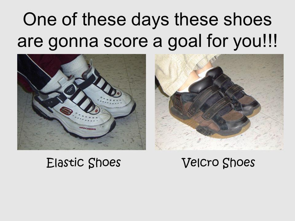 One of these days these shoes are gonna score a goal for you!!!
