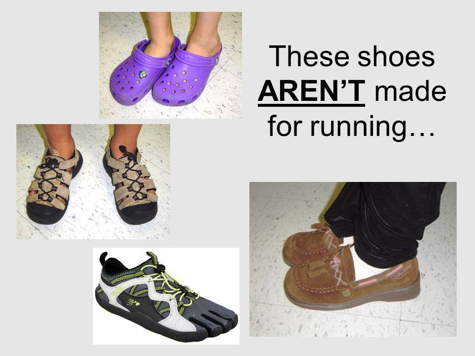 These shoes AREN'T made for running…