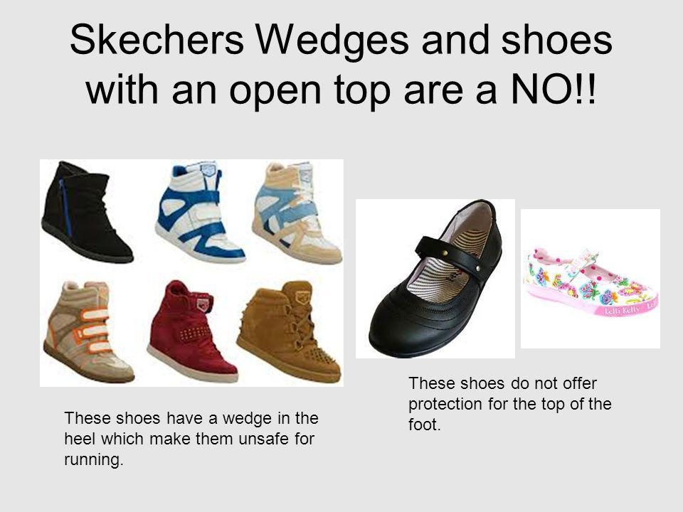 Skechers Wedges and shoes with an open top are a NO!!