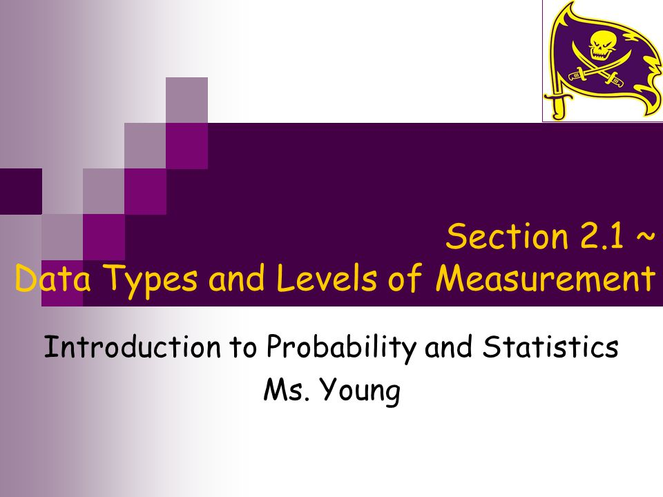 Section 2.1 ~ Data Types and Levels of Measurement