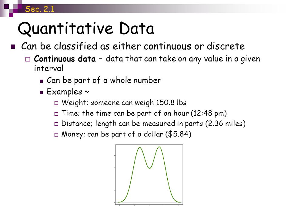 Quantitative Data Can be classified as either continuous or discrete