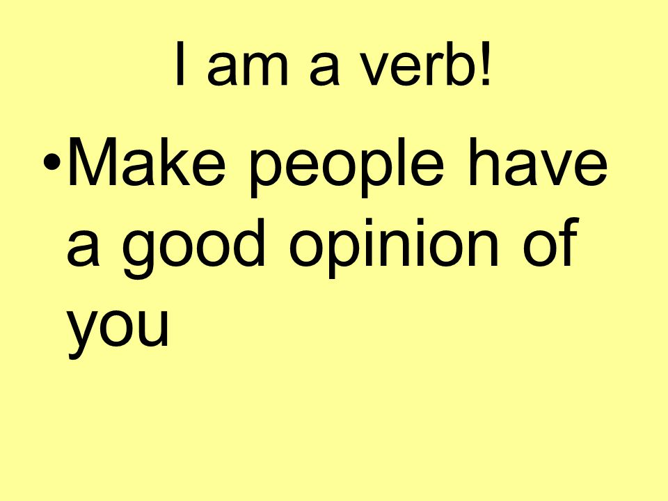 Make people have a good opinion of you