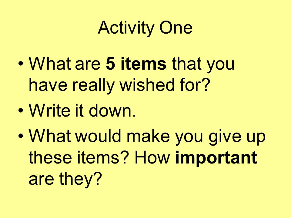 Activity One What are 5 items that you have really wished for.