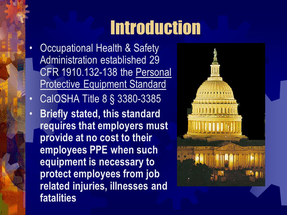 Introduction Occupational Health & Safety Administration established 29 CFR 1910.132-138 the Personal Protective Equipment Standard.
