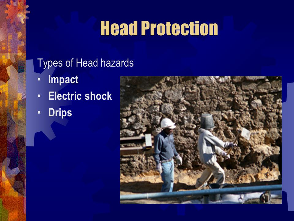 Head Protection Types of Head hazards Impact Electric shock Drips