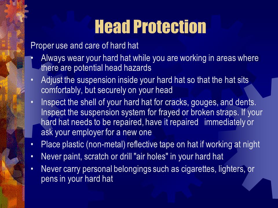 Head Protection Proper use and care of hard hat