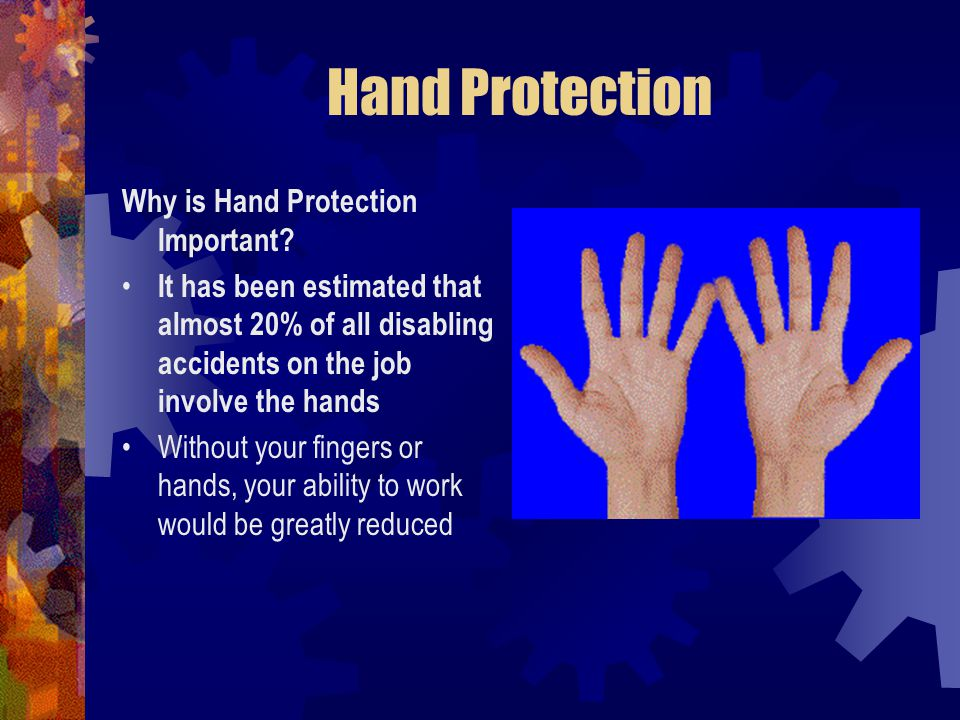 Hand Protection Why is Hand Protection Important