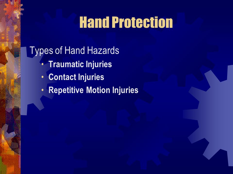 Hand Protection Types of Hand Hazards Traumatic Injuries