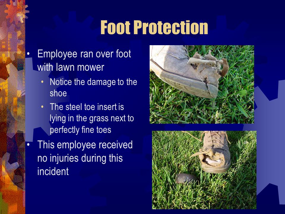 Foot Protection Employee ran over foot with lawn mower