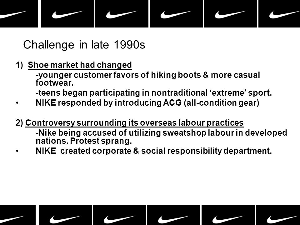 Challenge in late 1990s 1) Shoe market had changed