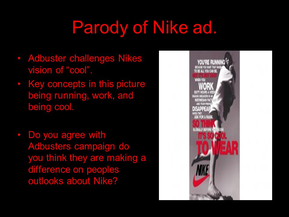 Parody of Nike ad. Adbuster challenges Nikes vision of cool .