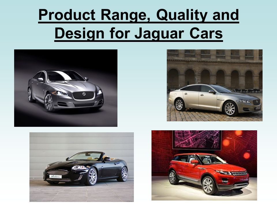 Product Range, Quality and Design for Jaguar Cars