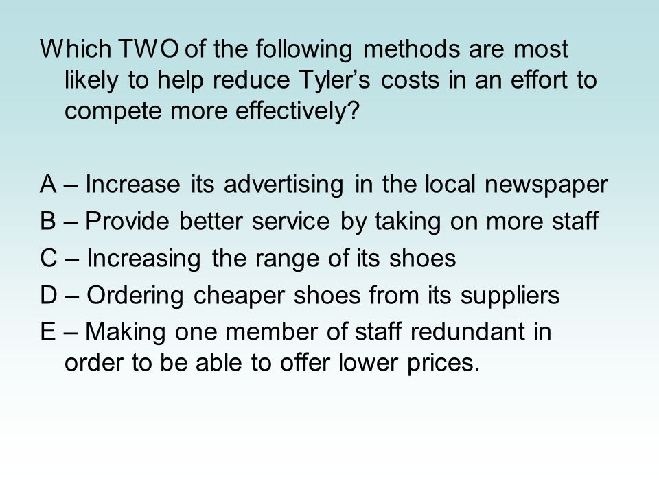 Which TWO of the following methods are most likely to help reduce Tyler's costs in an effort to compete more effectively