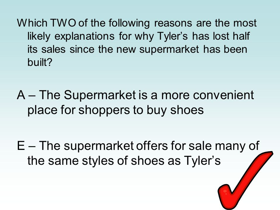 Which TWO of the following reasons are the most likely explanations for why Tyler's has lost half its sales since the new supermarket has been built