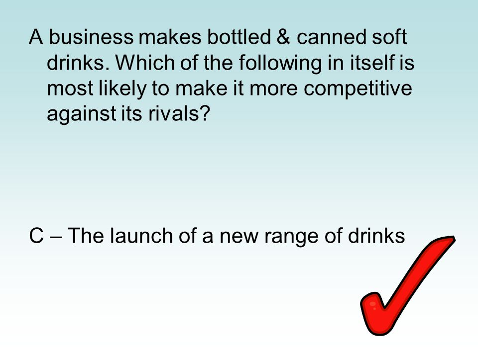 A business makes bottled & canned soft drinks