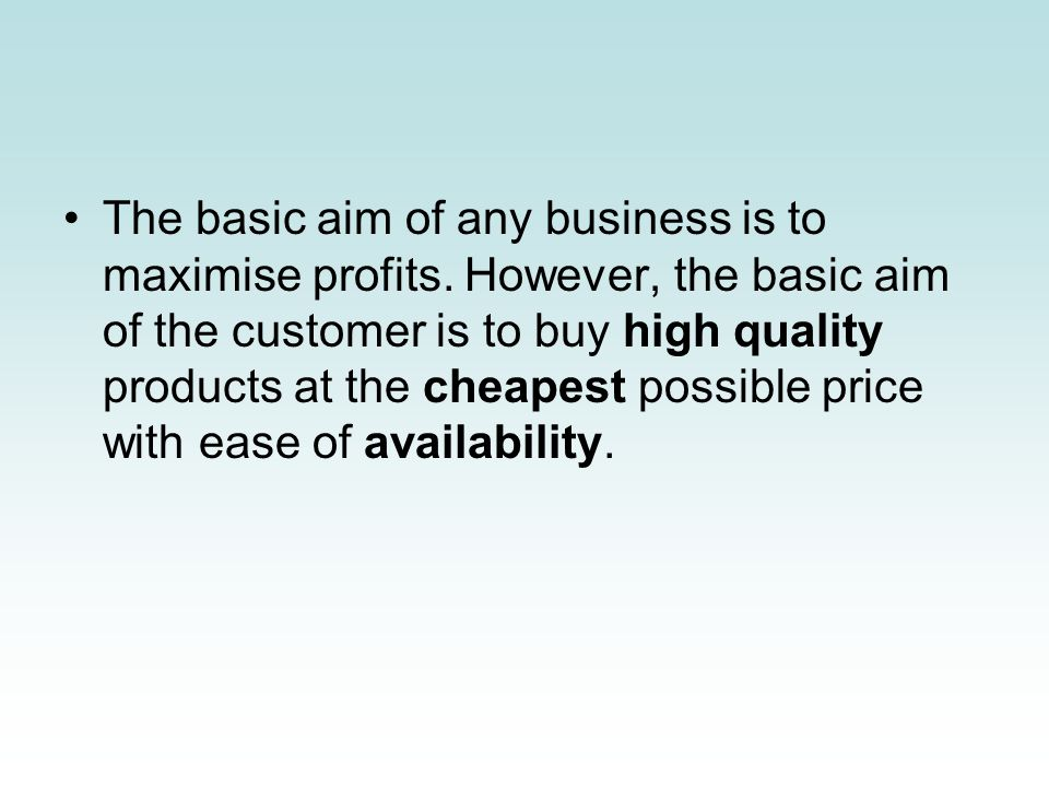 The basic aim of any business is to maximise profits