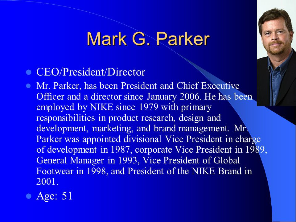 Mark G. Parker CEO/President/Director Age: 51