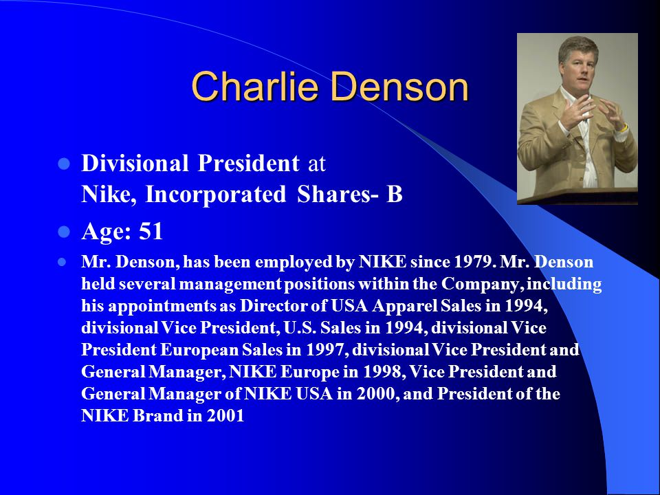 Charlie Denson Divisional President at Nike, Incorporated Shares- B
