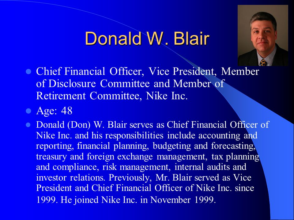 Donald W. Blair Chief Financial Officer, Vice President, Member of Disclosure Committee and Member of Retirement Committee, Nike Inc.