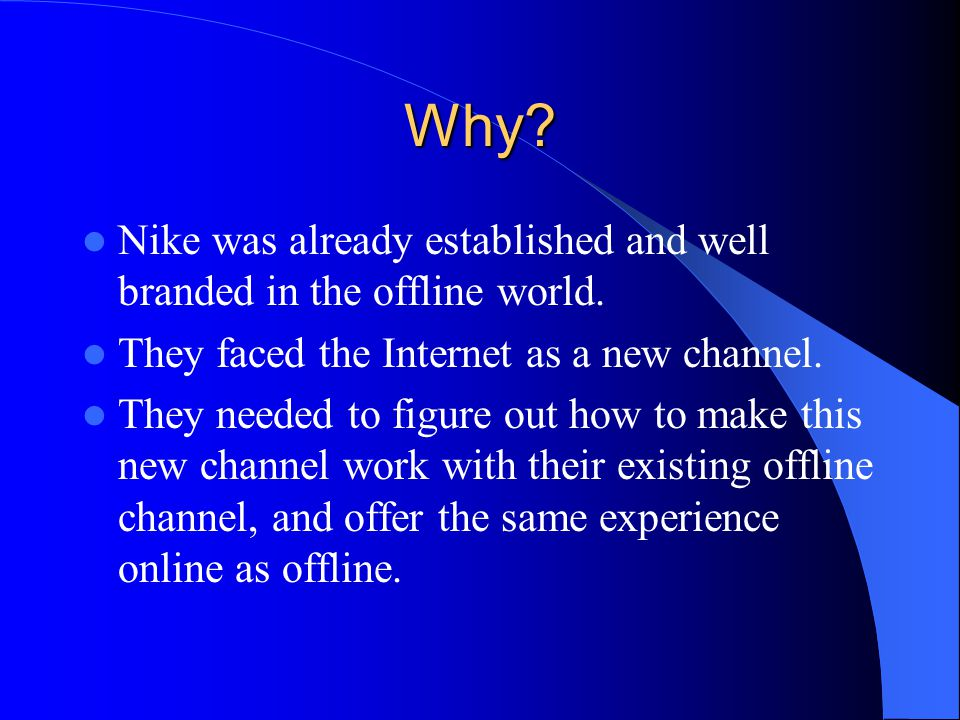 Why Nike was already established and well branded in the offline world. They faced the Internet as a new channel.
